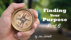 Finding Your Purpose: Part 6
