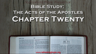 Bible Study: Acts, Chapter Twenty