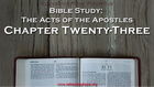 Bible Study: Acts, Chapter Twenty-three