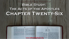 Bible Study: Acts, Chapter Twenty-Six