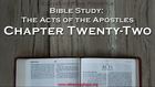 Bible Study: Acts, Chapter Twenty-two