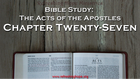 Bible Study: Acts, Chapter Twenty-Seven